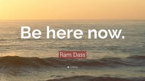 "Be Happy…""Be here now."" ~ Ram Dass"